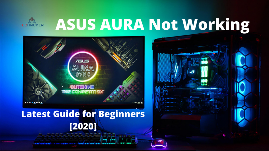 Asus Aura Not Working: Latest Guide for Beginners in 2020